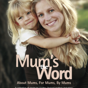 Mum's the Word is about Motherhood. Our introduction to it, our methods of coping with the ups, downs and side-swipes. It's also a book about our relationships with our own Mothers.